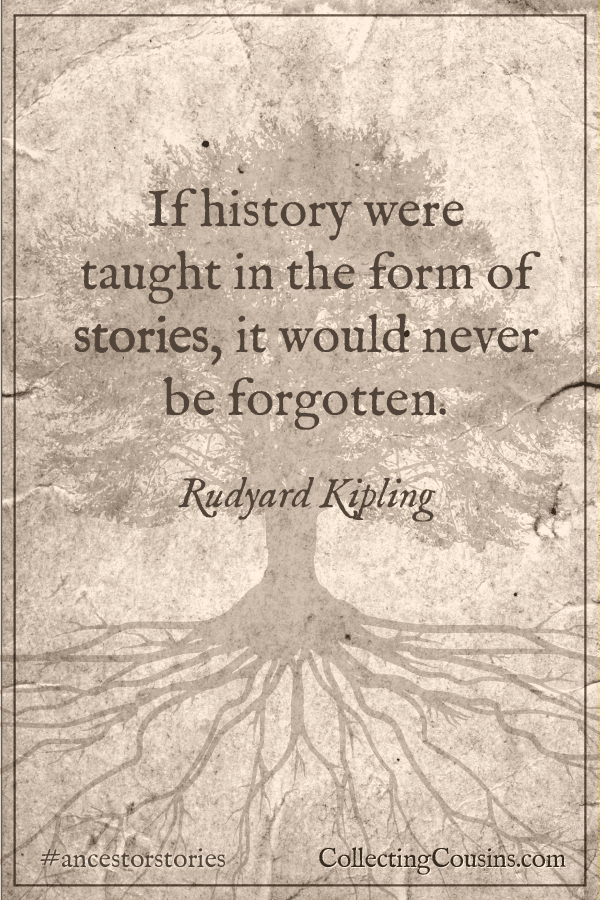If history were taught in the form of stories, it would never be forgotten. ~ Rudyard Kipling