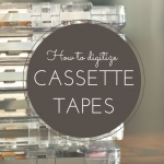 How To Digitize Family History Cassette Tapes