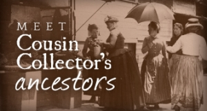 Meet Cousin Collector's Ancestors